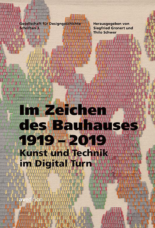 Im Zeichen des Bauhauses 1919–2019. Kunst und Technik im Digital Turn
