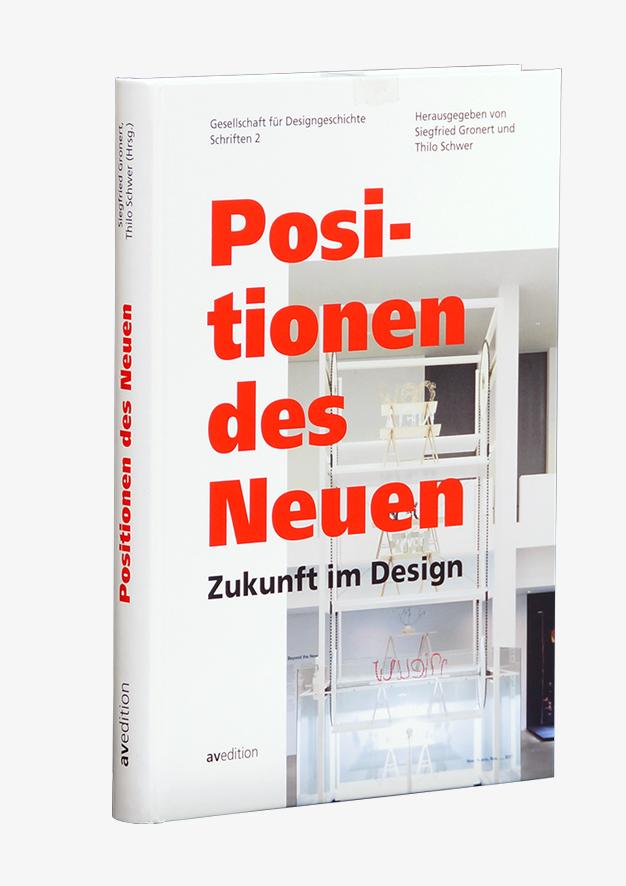 Positionen des Neuen. Zukunft im Design. Gesellschaft für Designgeschichte, Schriften 2