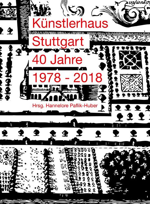 Künstlerhaus Stuttgart – 40 Jahre 1978–2018
