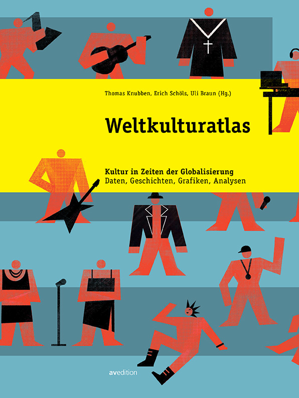 Weltkulturatlas – Kultur in Zeiten der Globalisierung. Daten, Geschichten, Grafiken, Analysen
