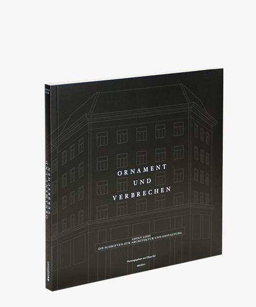 Ornament und Verbrechen. Adolf Loos. Die Schriften zur Architektur und Gestaltung