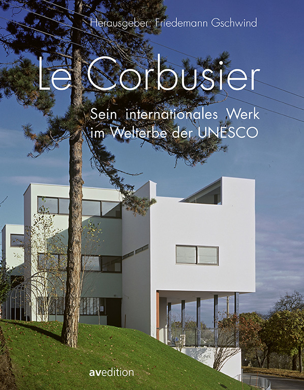 Le Corbusier – Sein internationales Werk im Welterbe der UNESCO