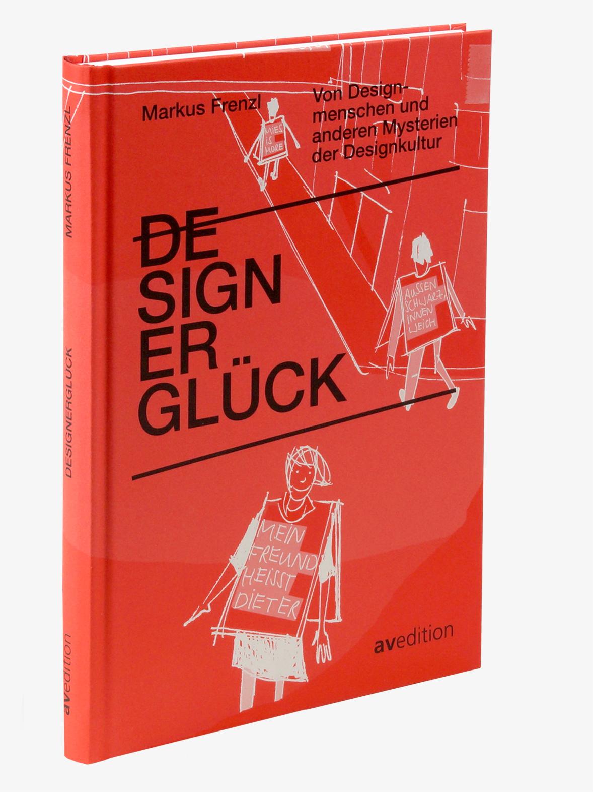 Designerglück – Von Designmenschen und anderen Mysterien der Designkultur