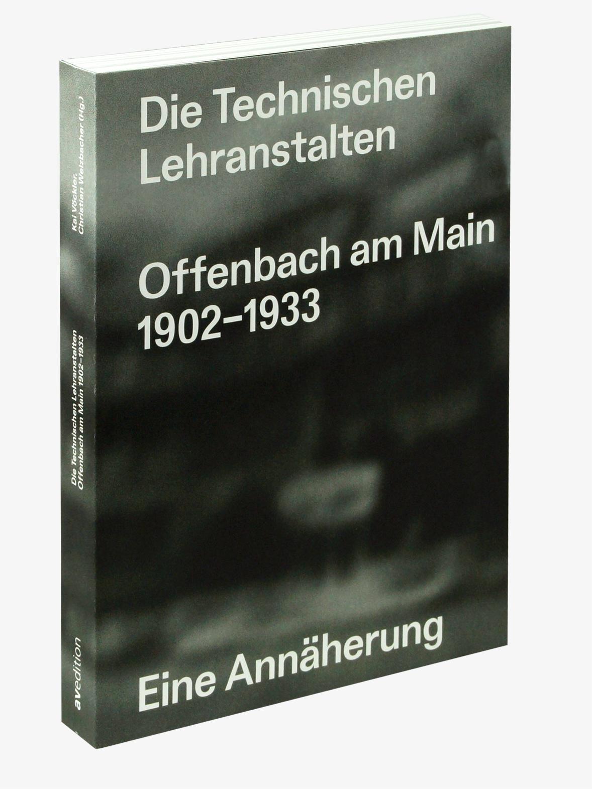Die Technischen Lehranstalten Offenbach am Main 1902–1933. Eine Annäherung